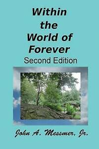 Within the World of Forever: Second Edition Messmer, John, Jr. -Paperback