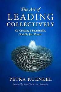 The Art of Leading Collectively: How We Can Co-Create a Better Future : A...