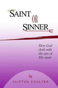 Saint or Sinner?: How God Deals with the Sins of His Saints by Coulter, Clifton