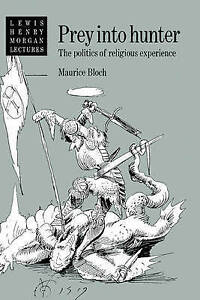 Prey into Hunter: The Politics of Religious Experience (Lewis Henry Morgan Lect
