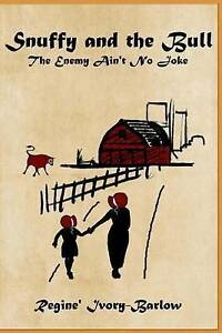 Snuffy and the Bull: The Enemy Ain't No Joke by Ivory-Barlow, Regine' -Paperback