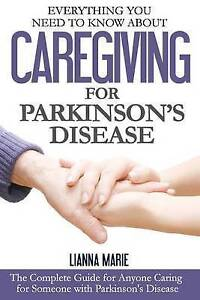 Everything You Need Know about Caregiving for Parkinson's Dise by Marie Lianna