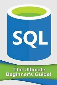 SQL: The Ultimate Beginner's Guide! by Johansen, Andrew -Paperback