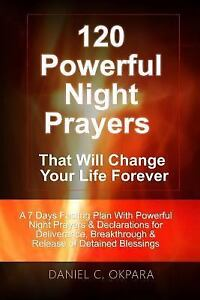120 Powerful Night Prayers That Will Change Your Life Forever : A 7 Days  Fasting Plan with Powerful Prayers and Declarations for Deliverance,