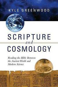 Greenwood  Kyle-Scripture And Cosmology  BOOK NEW
