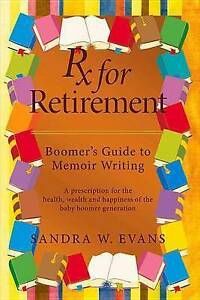RX for Retirement: Boomer's Guide to Memoir Writing by Evans, Sandra W.