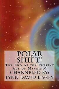 Polar Shift!: The End of the Present Age of Mankind! by Livsey, MR Lynn David