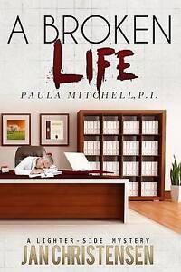 A Broken Life: Paula Mitchell, P.I. by Christensen, Jan -Paperback