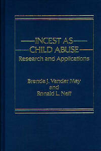 Incest as Child Abuse: Research and Applications by Neff, Ronald, Vander May, B
