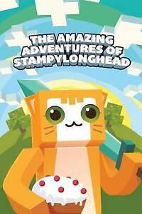 The Amazing Adventures Stampylonghead Novel Based on Minecr By Innovate Media
