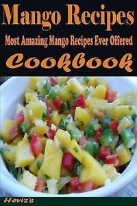 Mango Recipes: Most Amazing Mango Recipes Ever Offered by Heviz's -Paperback