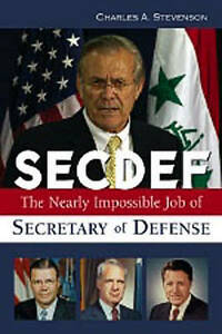 SECDEF: The Nearly Impossible Job of Secretary of Defense by Charles A....