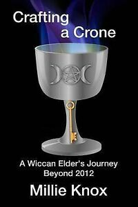Crafting a Crone: A Wiccan Elder's Journey Beyond 2012 by Knox, Millie