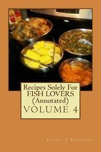Recipes Solely for Fish Lovers (Annotated) Healthy Happy Eating! by Trezvant Lin