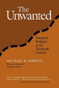 The Unwanted: European Refugees From 1St World War (Politics History & Social Ch