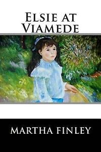 Elsie at Viamede by Martha Finley -Paperback