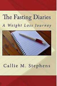 The Fasting Diaries: A Weight Loss Journey by Stephens, Callie M. -Paperback
