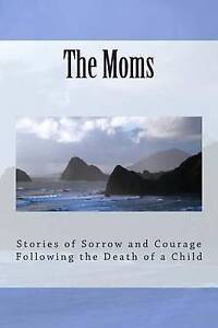 The Moms Stories Sorrow Courage Following Death  by Haynes Gerri -Paperback