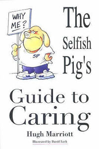 The Selfish Pig's Guide to Caring Marriott, Hugh 0954423313