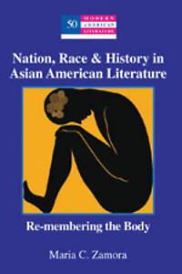 Nation, Race & History in Asian American Literature, Maria C. Zamora