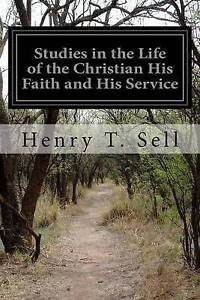 Studies in the Life of the Christian His Faith and His Service by Sell, Henry T.