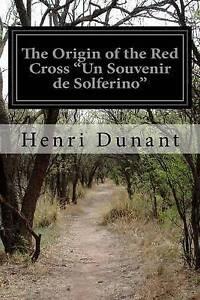 The Origin of the Red Cross Un Souvenir de Solferino by Dunant, Henri -Paperback