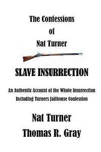The Confessions of Nat Turner: An Authentic Account of the Whole Insurrection (N