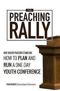 The Preaching Rally One Youth Pastor's Take on How Plan R by Rench Ryan a
