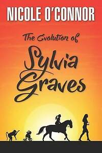 The Evolution Sylvia Graves Coming-Of-Age Story by O'Connor Mrs Nicole Ann