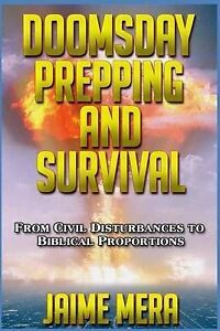 Doomsday Prepping and Survival: From Civil Disturbances to Biblic by Mera, Jaime