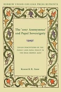 The 1007 Anonymous and Papal Sovereignty: Jewish Perceptions of the Papacy and P