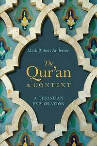The Qur'an in Context: A Christian Exploration by Mark Robert Anderson...