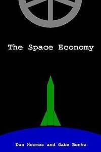 The Space Economy by Bentz, Gabe -Paperback