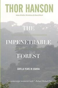 NEW The Impenetrable Forest: Gorilla Years in Uganda by Thor Hanson