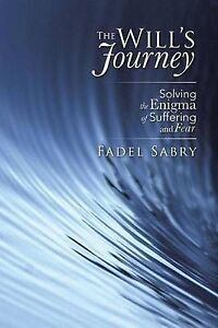 NEW The Will's Journey: Solving the Enigma of Suffering and Fear by Fadel Sabry