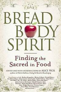 Bread, Body, Spirit: Finding the Sacred in Food by Peck, Alice 9781594732423