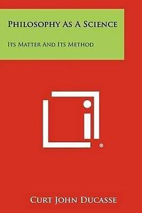 NEW Philosophy As A Science: Its Matter And Its Method by Curt John Ducasse