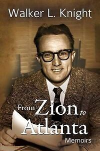 From Zion to Atlanta: Memoirs by Walker L. Knight