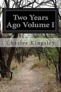 Two Years Ago Volume I by Kingsley, Charles -Paperback
