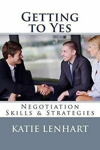 NEW Getting to Yes: Negotiation Skills & Strategies by Katie Lenhart