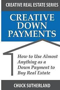 Creative Real Estate Down Payments How Use Almost Anything as by Sutherland Chuc