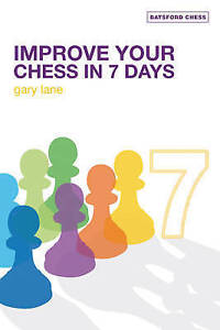 Improve Your Chess in 7 Days by Gary Lane (Paperback, 2007)