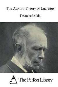 NEW The Atomic Theory of Lucretius (Perfect Library) by Fleeming Jenkin