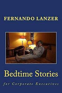 Bedtime Stories: For Corporate Executives by Lanzer, Fernando -Paperback
