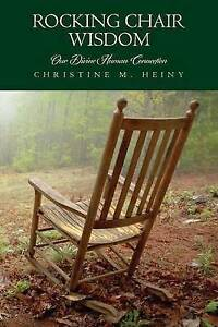 Rocking Chair Wisdom Our Divine Human Connection by Heiny, Christine M.