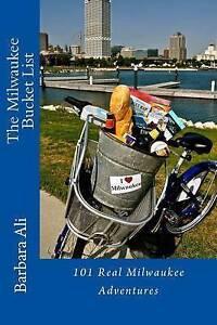 The Milwaukee Bucket List: 101 Real Milwaukee Adventures by Ali, Barbara