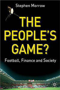 NEW The People's Game?: Football, Finance and Society by S. Morrow
