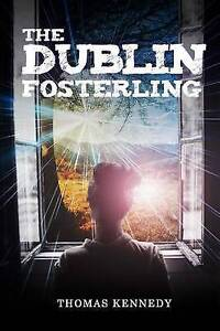 The Dublin Fosterling by Kennedy, Thomas -Paperback
