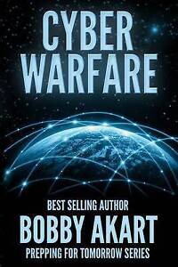 Cyber Warfare: Prepping for Tomorrow by Akart, Bobby -Paperback