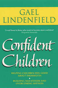 Confident Children: Parent's Guide to Helping Children Feel Good About...